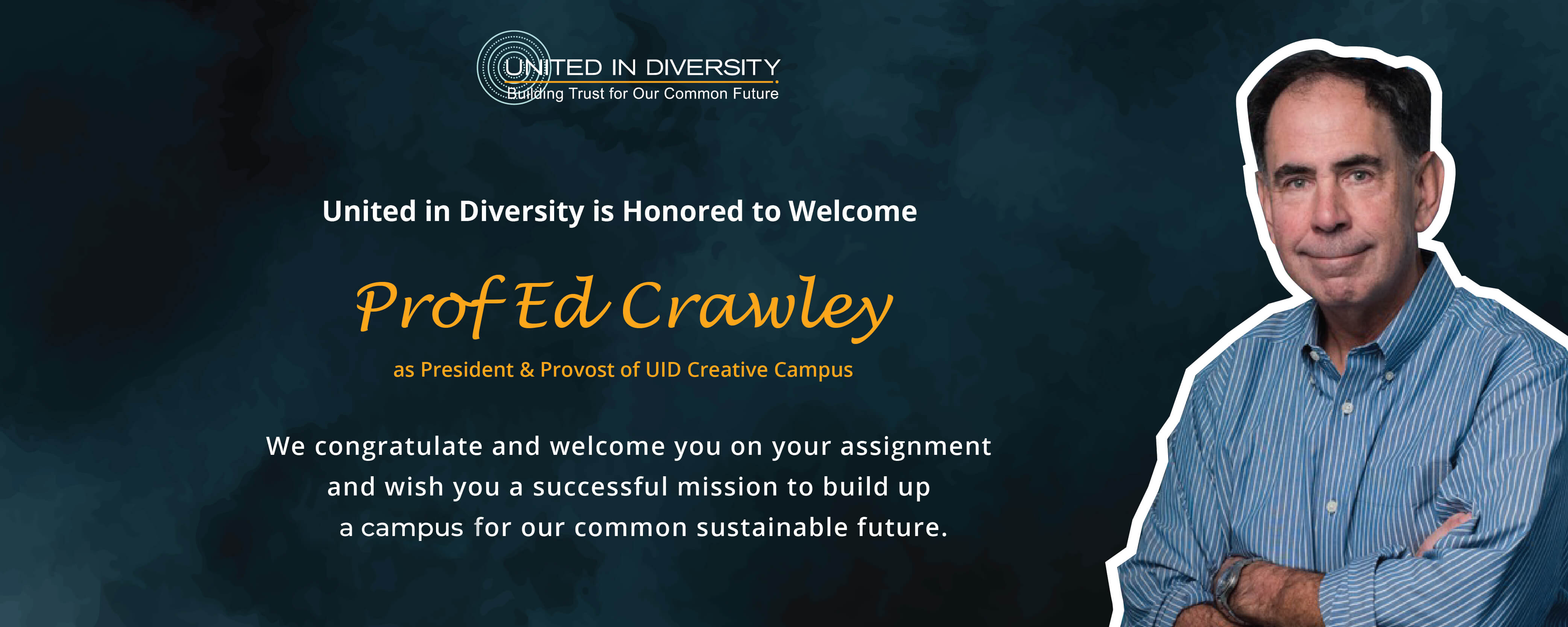 United in Diversity is honored to welcome Prof Ed Crawley  as President & Provost of UID Creative Campus